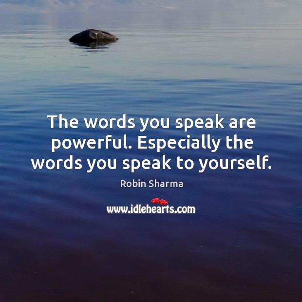 The words you speak are powerful. Especially the words you speak to yourself. Image