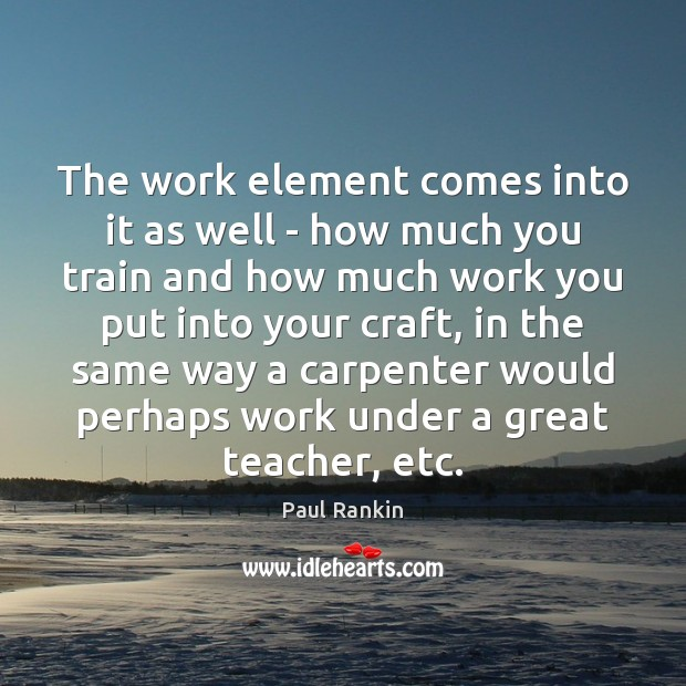 The work element comes into it as well – how much you Image