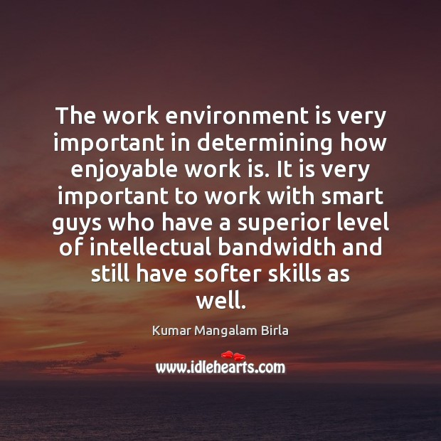The work environment is very important in determining how enjoyable work is. Work Quotes Image