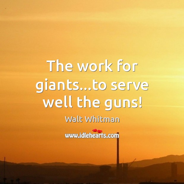 Image, The work for giants…to serve well the guns!