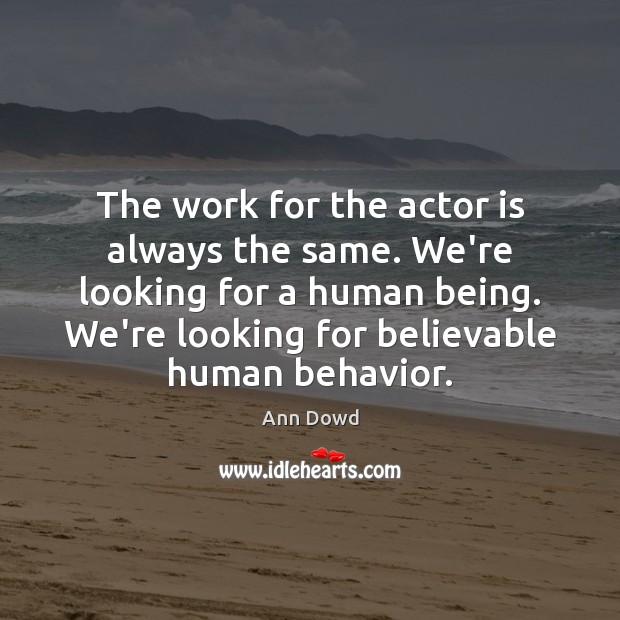 Image, The work for the actor is always the same. We're looking for