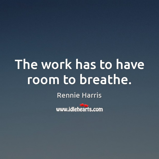 The work has to have room to breathe. Image