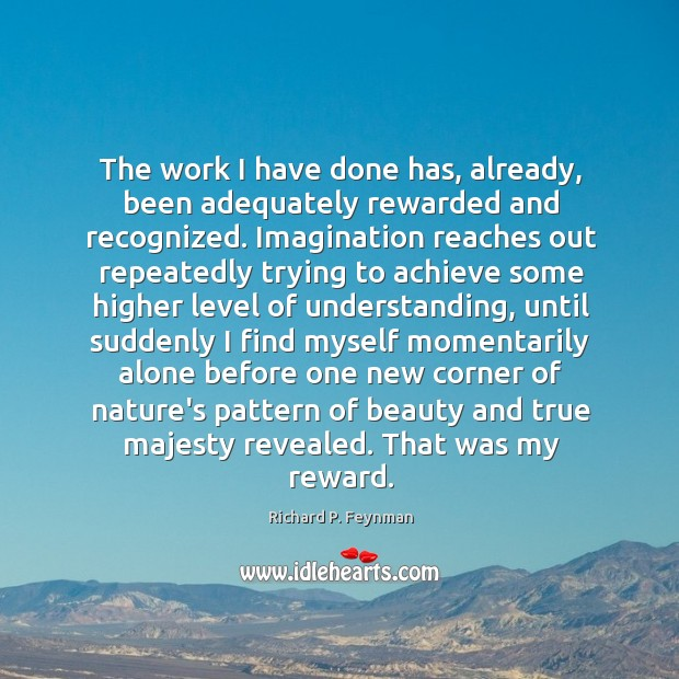 The work I have done has, already, been adequately rewarded and recognized. Image