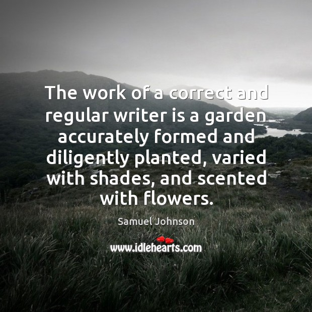Image, The work of a correct and regular writer is a garden accurately