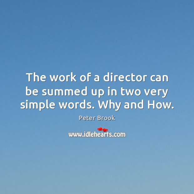 The work of a director can be summed up in two very simple words. Why and How. Image