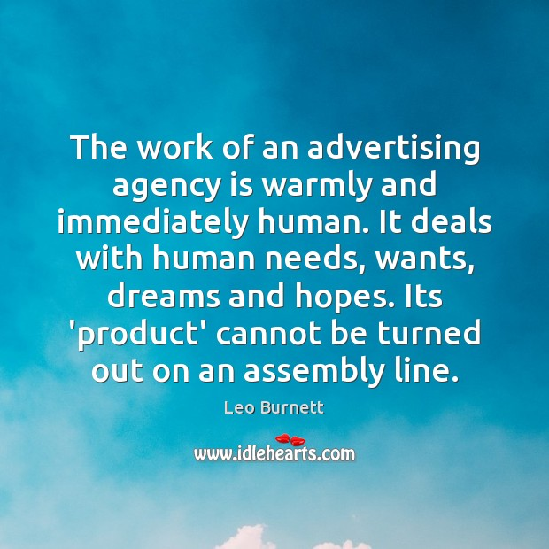 The work of an advertising agency is warmly and immediately human. It Leo Burnett Picture Quote