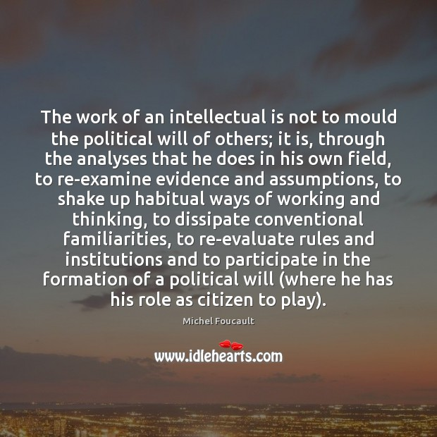 The work of an intellectual is not to mould the political will Image