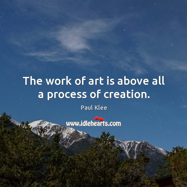 The work of art is above all a process of creation. Image