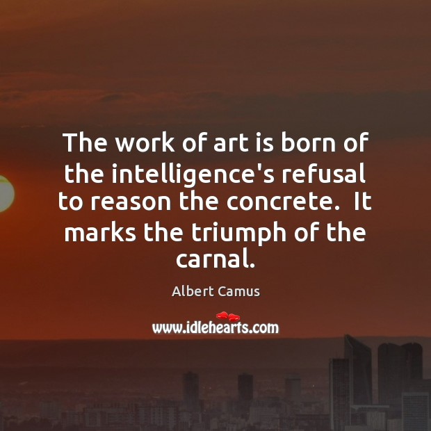 Image, The work of art is born of the intelligence's refusal to reason