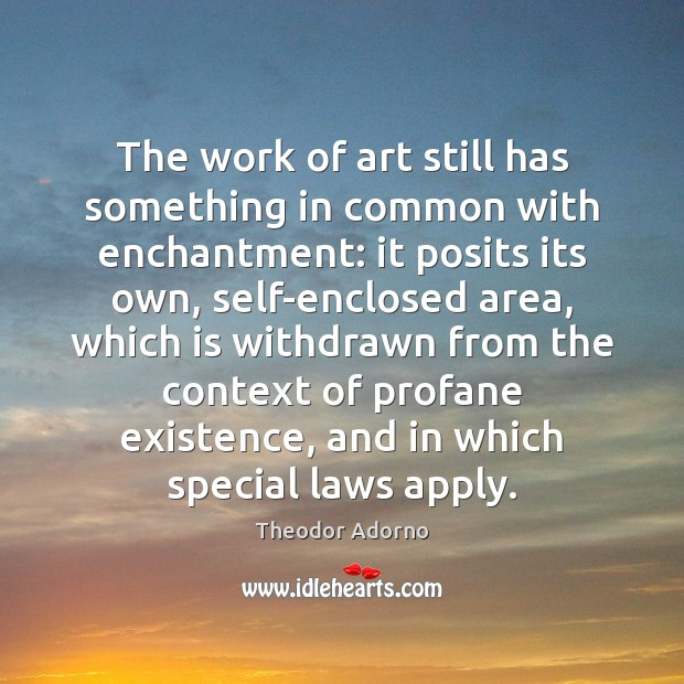 Image, The work of art still has something in common with enchantment: it