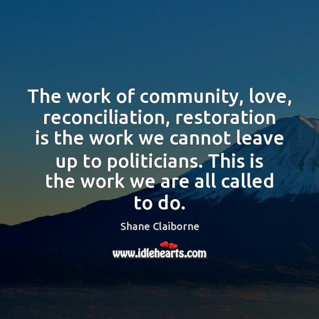 The work of community, love, reconciliation, restoration is the work we cannot Image