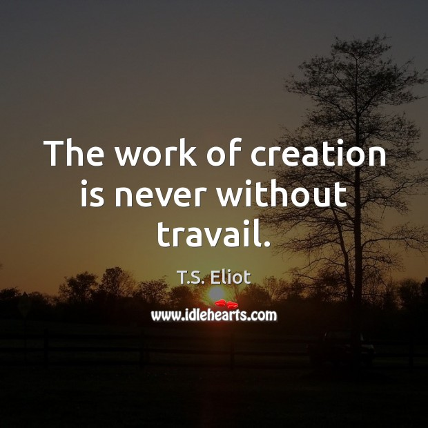 The work of creation is never without travail. Image