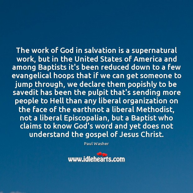 The work of God in salvation is a supernatural work, but in Paul Washer Picture Quote