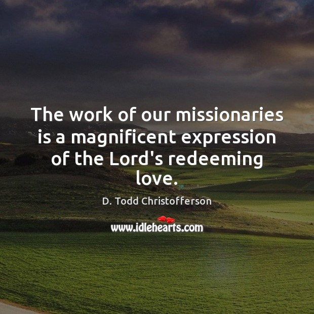 Image, The work of our missionaries is a magnificent expression of the Lord's redeeming love.