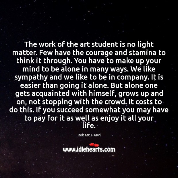 The work of the art student is no light matter. Few have Student Quotes Image