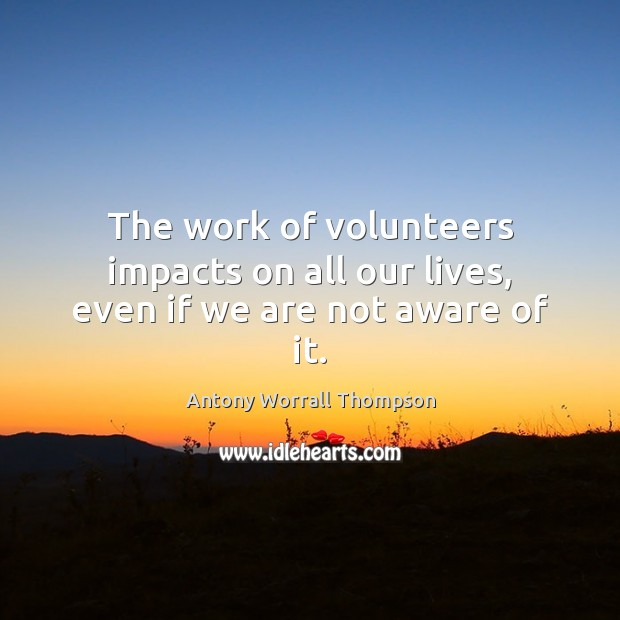 Image, The work of volunteers impacts on all our lives, even if we are not aware of it.