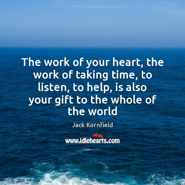 Image, The work of your heart, the work of taking time, to listen,