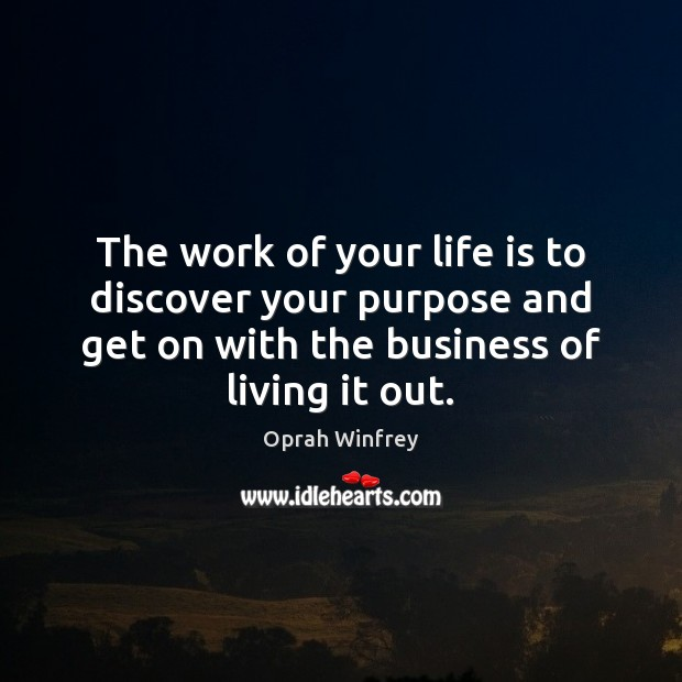The work of your life is to discover your purpose and get Oprah Winfrey Picture Quote