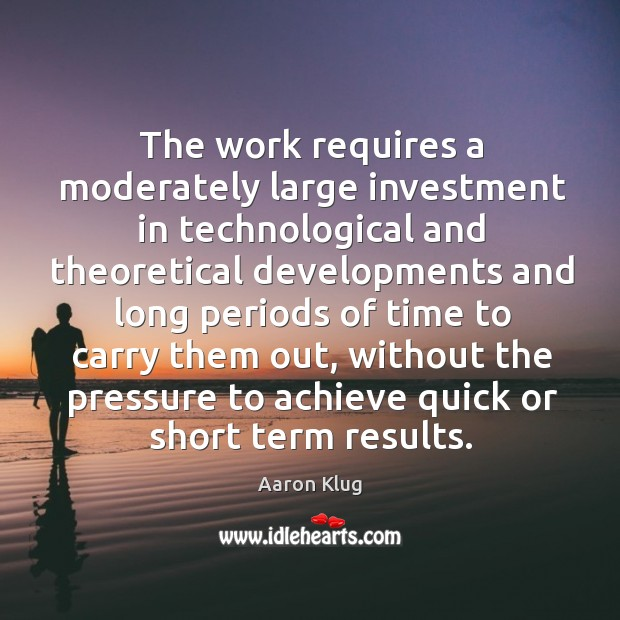 Image, The work requires a moderately large investment in technological and theoretical developments
