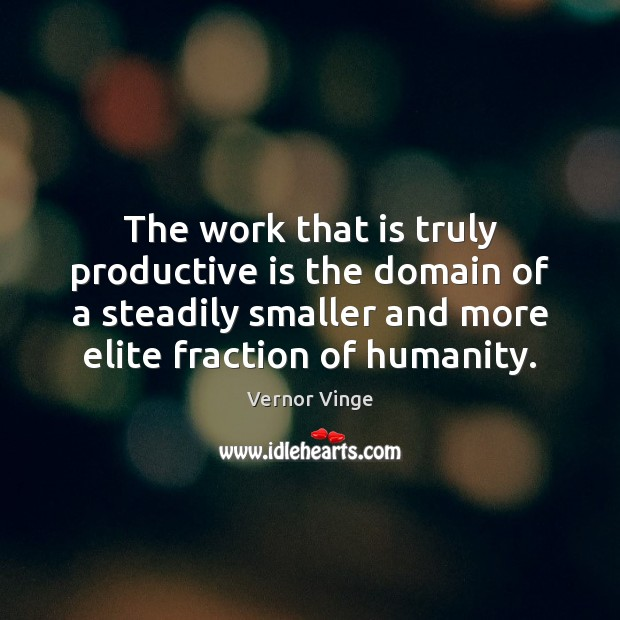 Vernor Vinge Picture Quote image saying: The work that is truly productive is the domain of a steadily