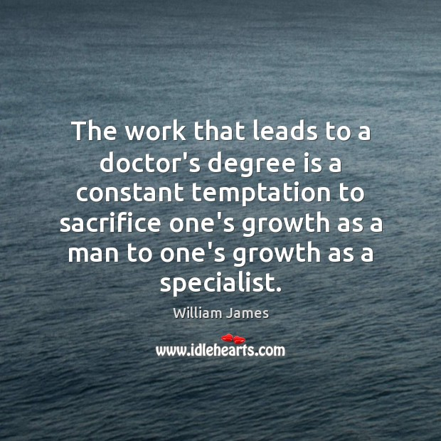 The work that leads to a doctor's degree is a constant temptation Growth Quotes Image