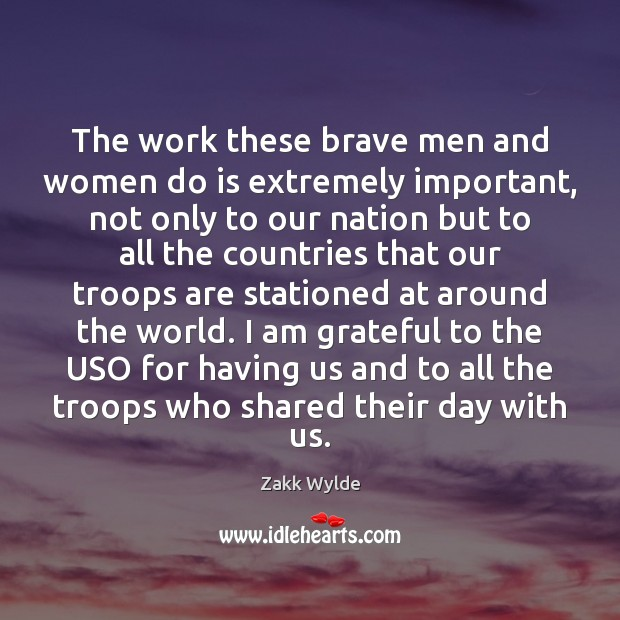 Zakk Wylde Picture Quote image saying: The work these brave men and women do is extremely important, not