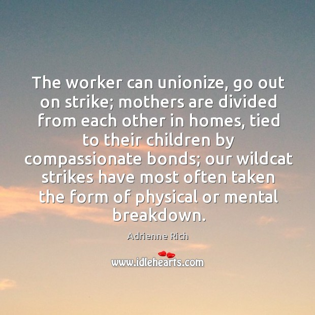 The worker can unionize, go out on strike; mothers are divided from each other in homes Image