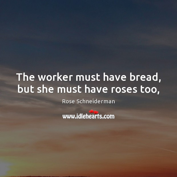 Image, The worker must have bread, but she must have roses too,