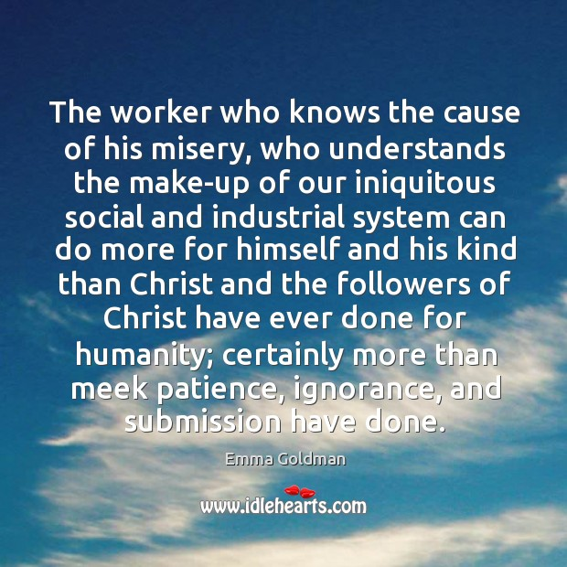 The worker who knows the cause of his misery, who understands the Image