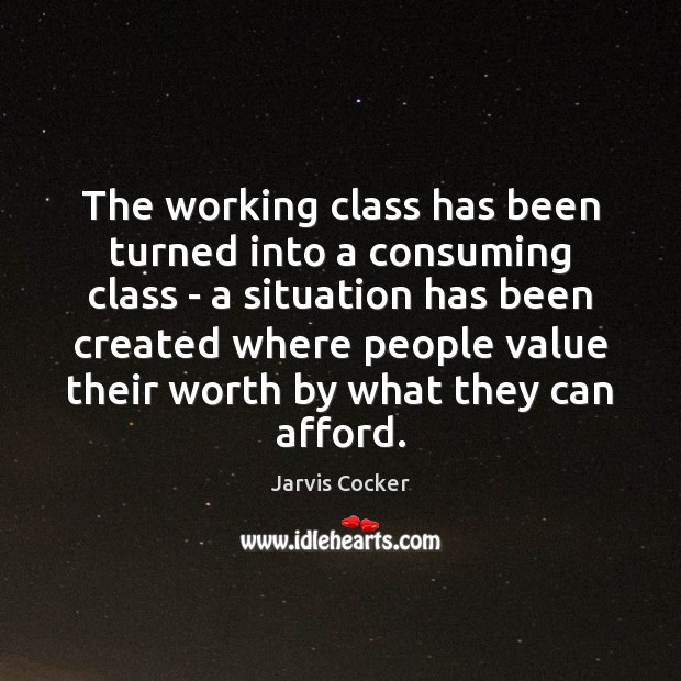 The working class has been turned into a consuming class – a Image