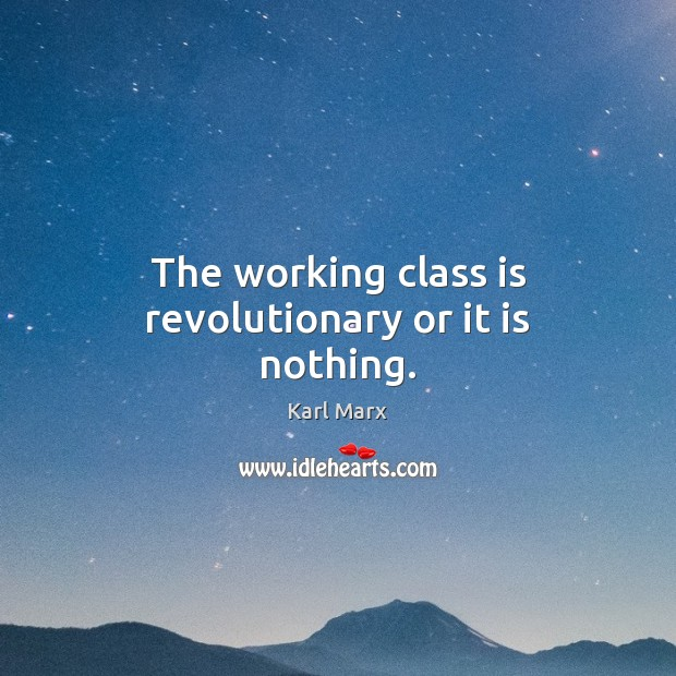 Image, The working class is revolutionary or it is nothing.