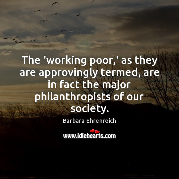The 'working poor,' as they are approvingly termed, are in fact Image