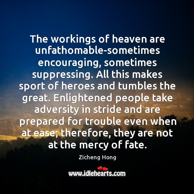 The workings of heaven are unfathomable-sometimes encouraging, sometimes suppressing. All this makes Image