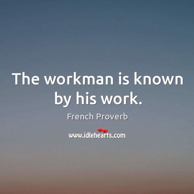 Image, The workman is known by his work.