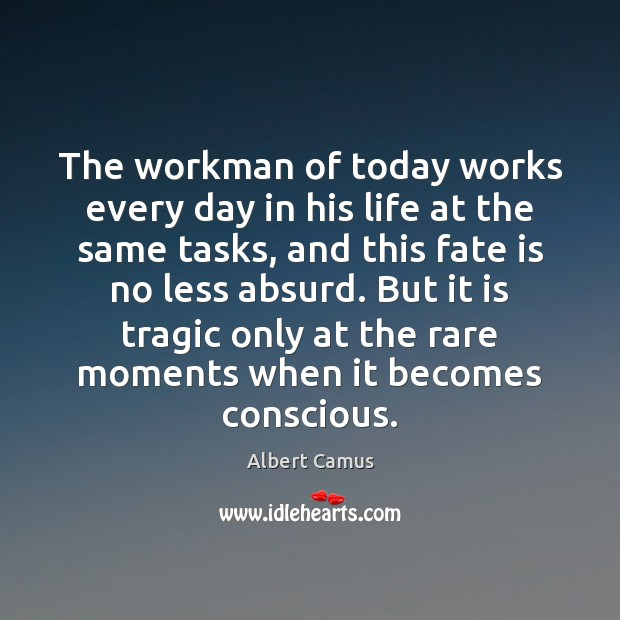 Image, The workman of today works every day in his life at the