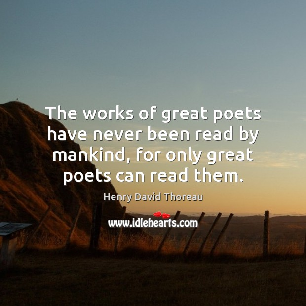 The works of great poets have never been read by mankind, for Image
