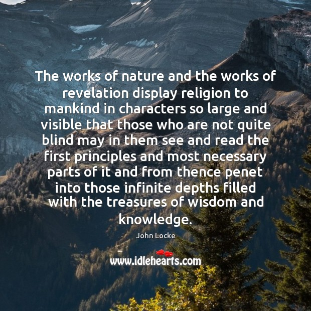 The works of nature and the works of revelation display religion to John Locke Picture Quote