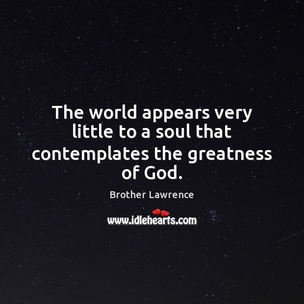 Image, The world appears very little to a soul that contemplates the greatness of God.
