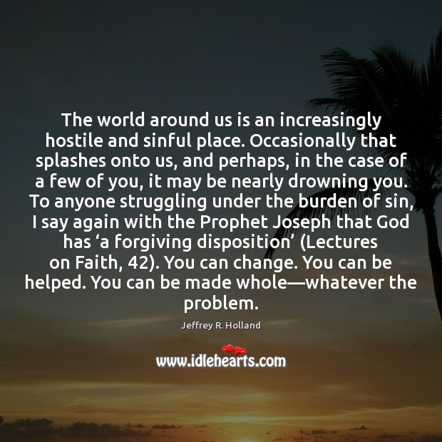 The world around us is an increasingly hostile and sinful place. Occasionally Jeffrey R. Holland Picture Quote