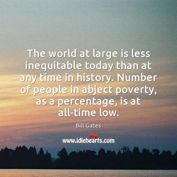 The world at large is less inequitable today than at any time Image