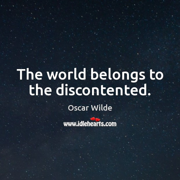 Image, The world belongs to the discontented.