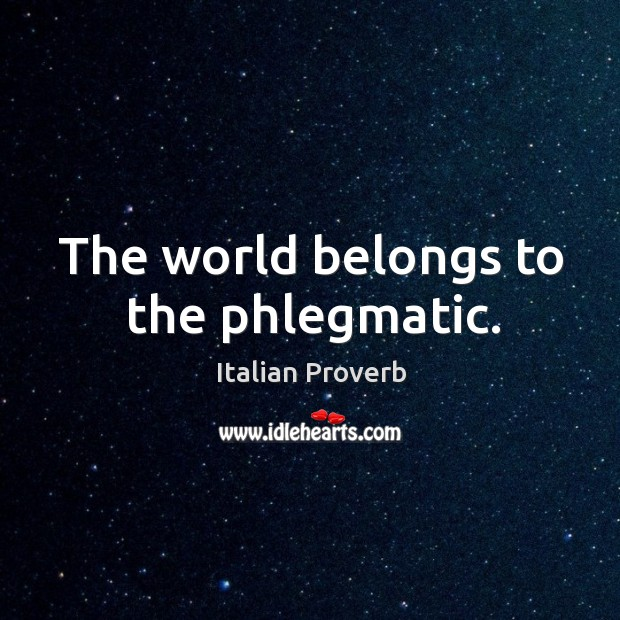 Image, The world belongs to the phlegmatic.