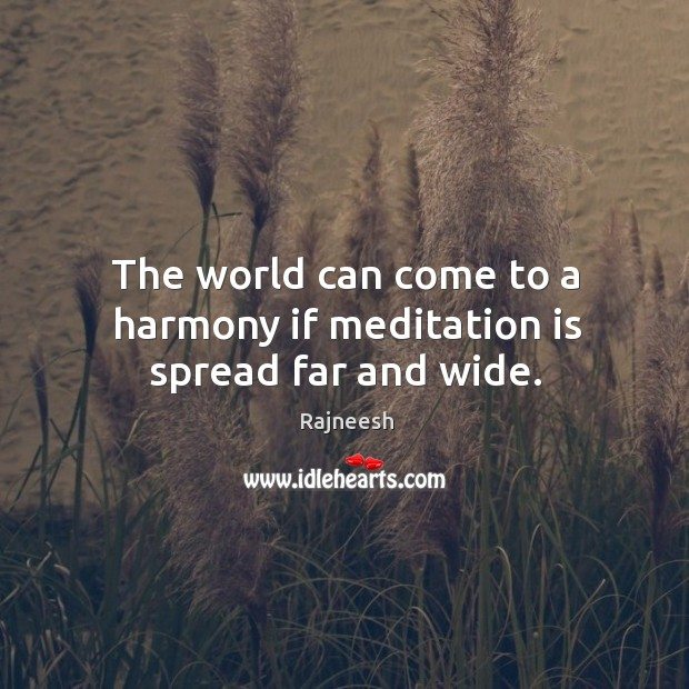 Image, The world can come to a harmony if meditation is spread far and wide.