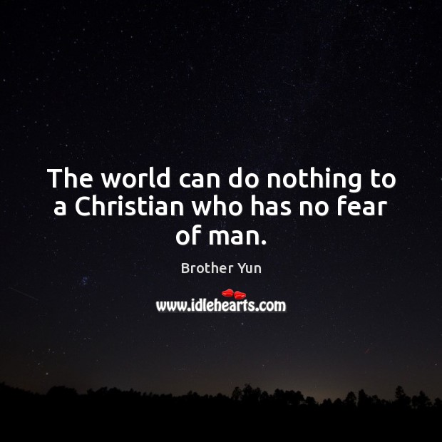 Image, The world can do nothing to a Christian who has no fear of man.