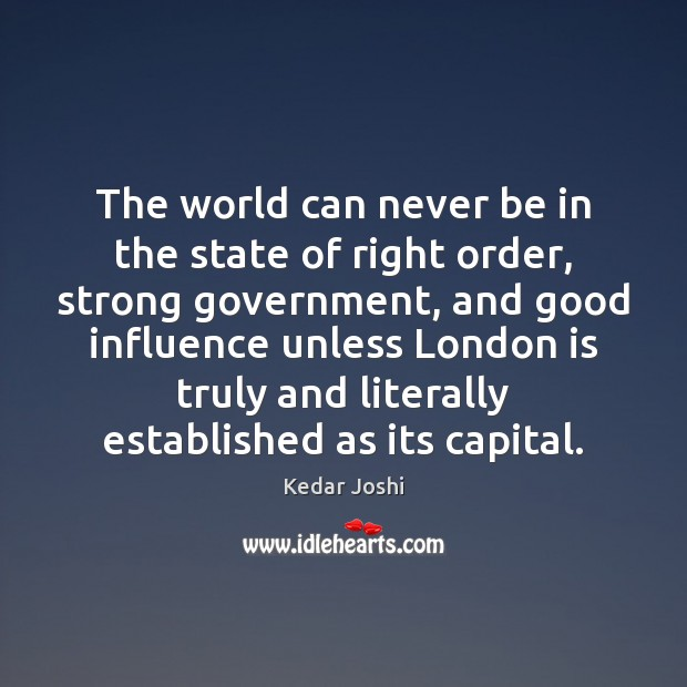 The world can never be in the state of right order, strong Kedar Joshi Picture Quote