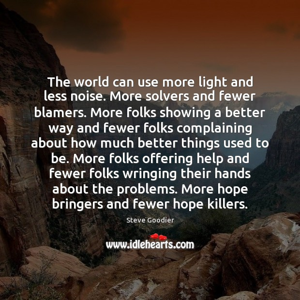 The world can use more light and less noise. More solvers and Steve Goodier Picture Quote