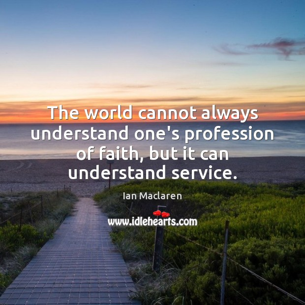 The world cannot always understand one's profession of faith, but it can Image