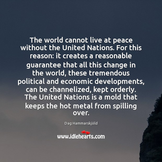 The world cannot live at peace without the United Nations. For this Image