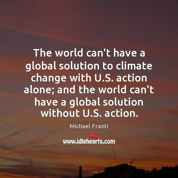 The world can't have a global solution to climate change with U. Climate Change Quotes Image