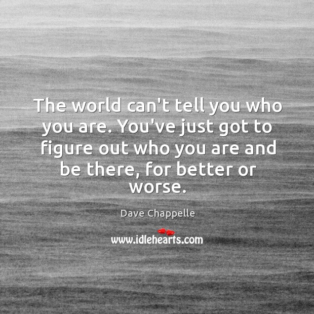 The world can't tell you who you are. You've just got to Image